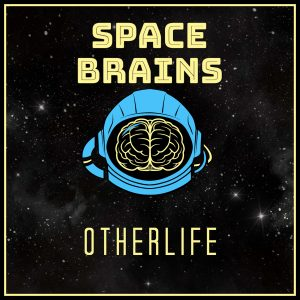 Space Brains - 6 - Otherlife