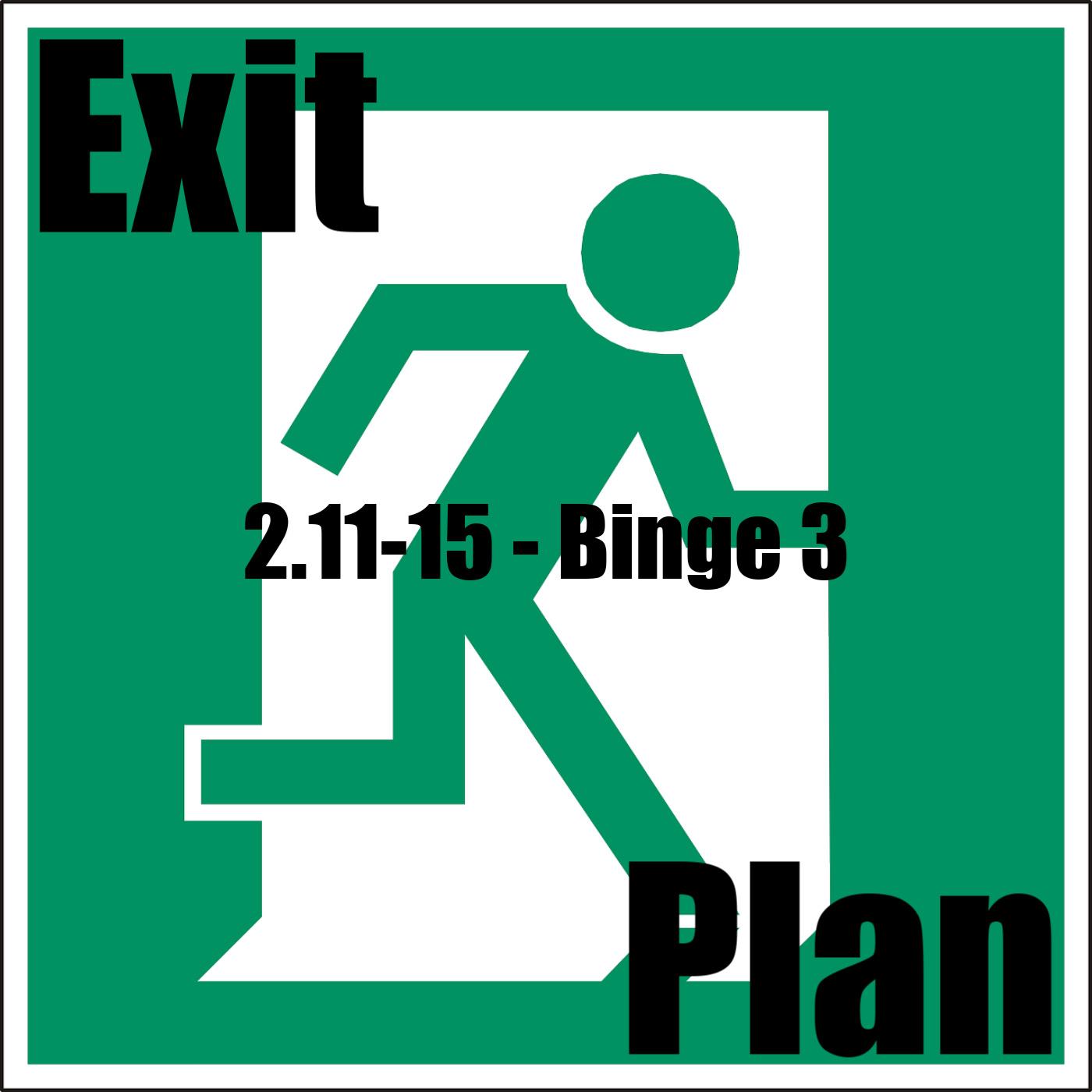 Exit Plan 2.11-15 Binge 3