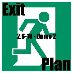 Exit Plan 2.6-10 - Binge 2