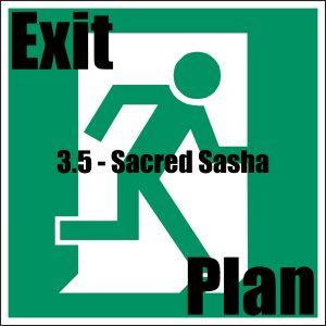 Exit Plan 3.05 Sacred Sasha