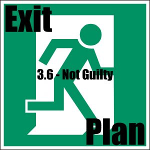 Exit Plan 3.06 Not Guilty