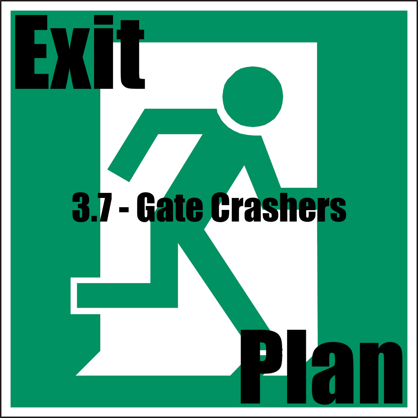 Exit Plan 3.07 Gate Crashers