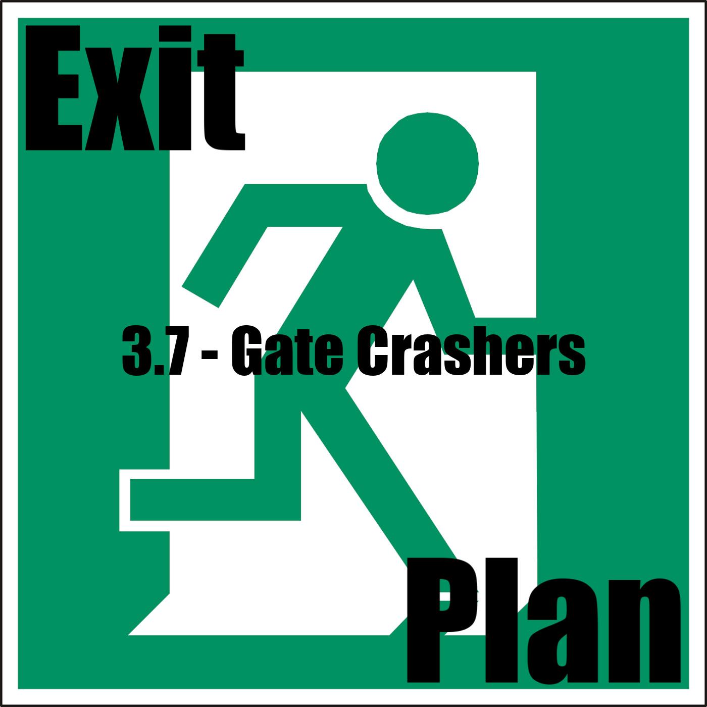 Exit Plan 3.07 Gate Crashers