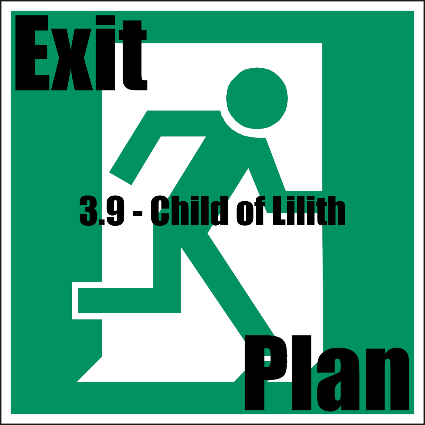 Exit Plan 3.09 Child of Lilith