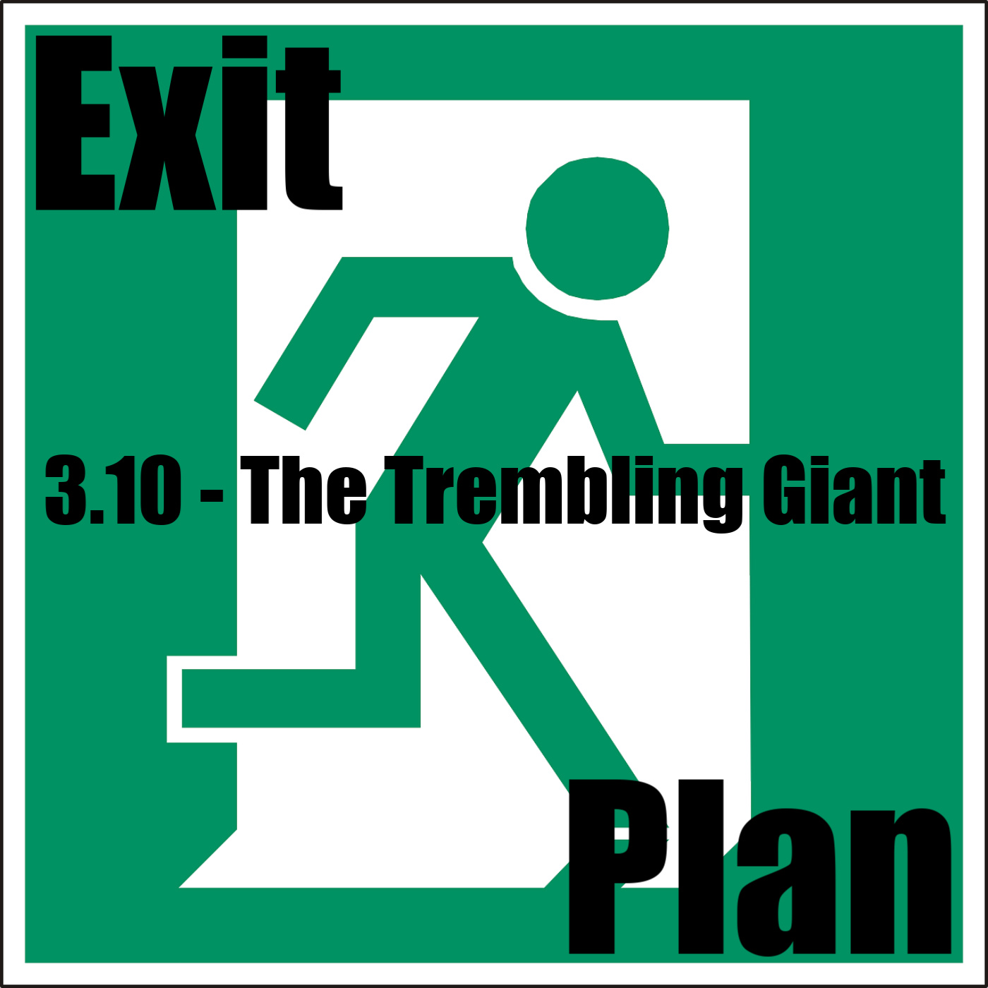 Exit Plan 3.10 the trembling giant