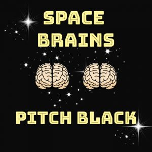 Space Brains - 18 - Pitch Black