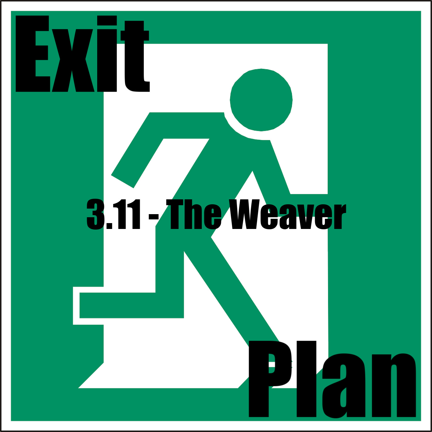 Exit Plan 3.11 the weaver