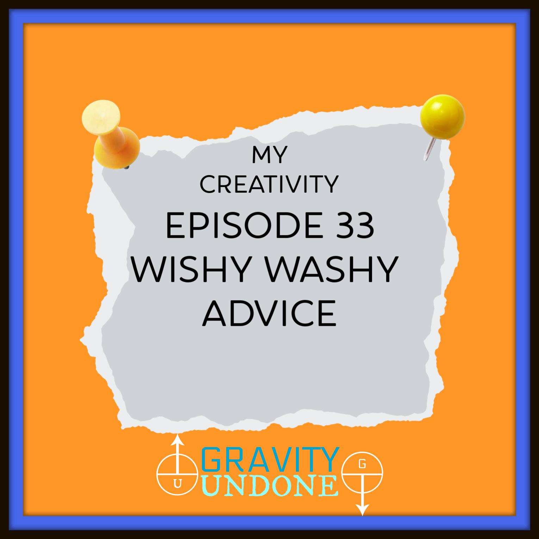 myCreativity33 Wishy Washy Advice