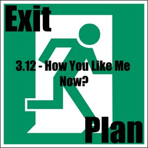 Exit Plan 3.12 how you like me now