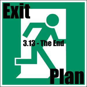Exit Plan 3.13 The End