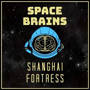 Space Brains - 21 - Shanghai Fortress