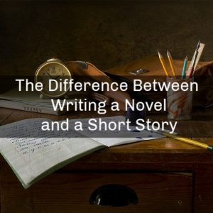 The Difference Between Writing a Novel and a Short Story
