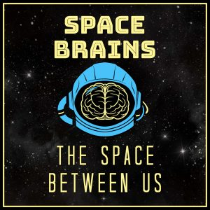 Space Brains - 22 - The Space Between Us