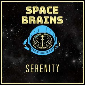 Space Brains - 23 - Serenity