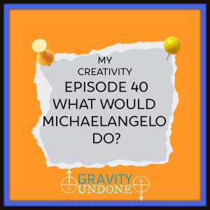 myCreativity - 40 - What Would Michelangelo Do
