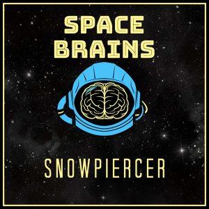 Space Brains - 27 - Snowpiercer