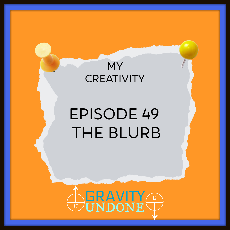 My Creativity Episode 49 The Blurb