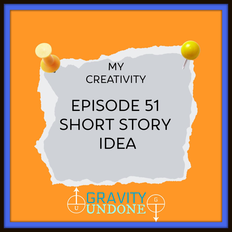 myCreativity - 51 - Short Story Idea