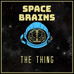 Space Brains - 28 - The Thing