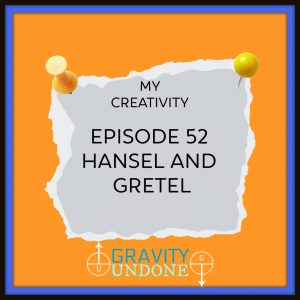 my Creativity - 52 - Hansel and Gretel