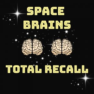 Space Brains - 30 - Total Recall