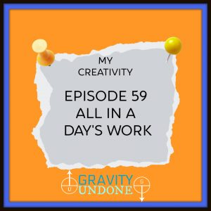 myCreativity - 59 - All in a days work