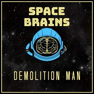 Space Brains - 35 - Demolition Man