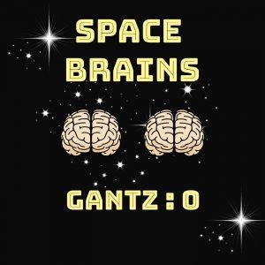 Space Brains - 37 - Gantz _ 0