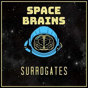 Space Brains - 43 - Surrogates