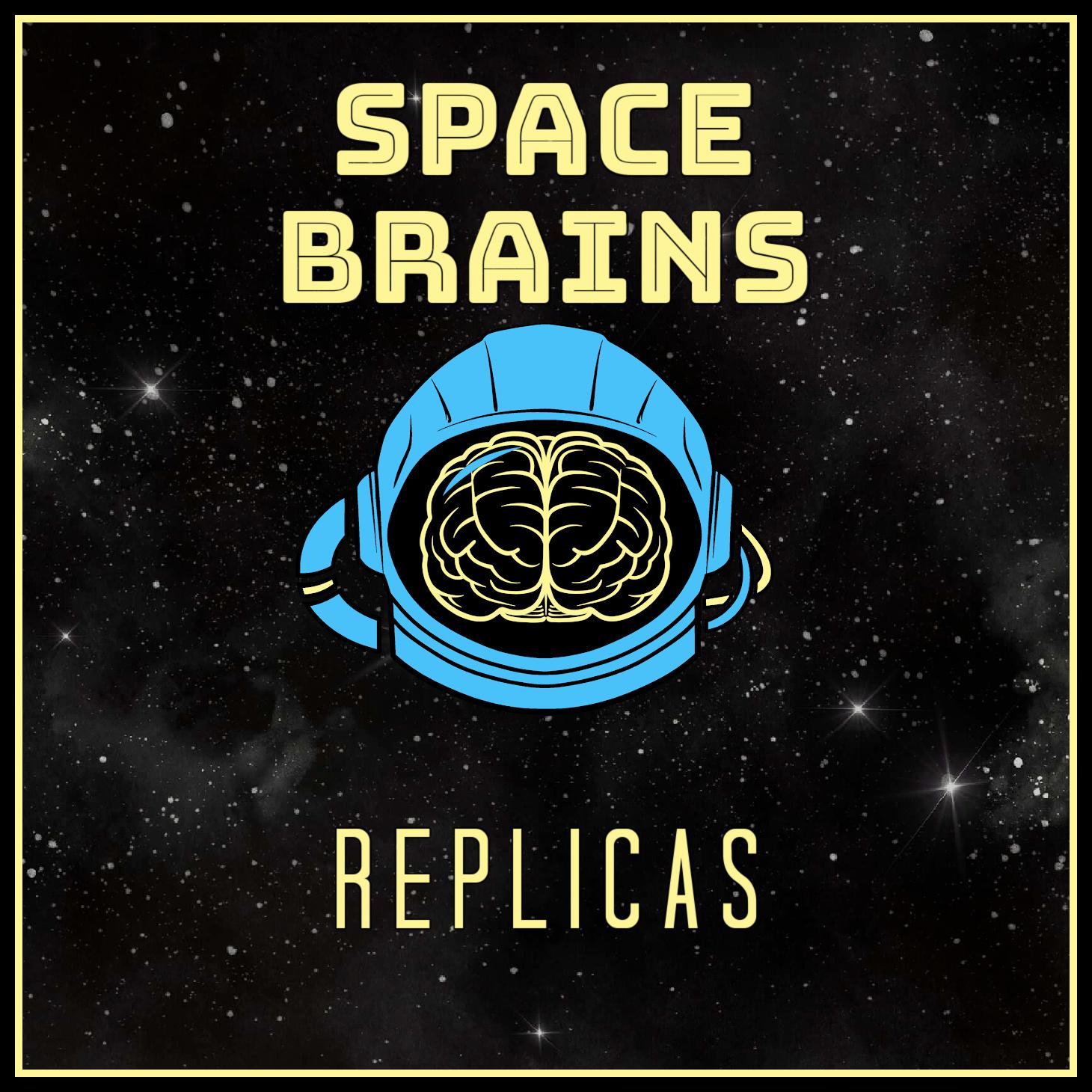 Space Brains - 44 - Replicas