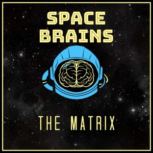 Space Brains - 50 - The Matrix