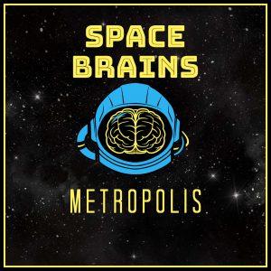 Space Brains - 55 - Metropolis
