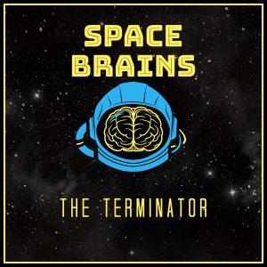 Space Brains - 60 - The Terminator